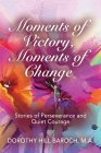 Moments of Victory, Moments of Change: Stories of Perseverance and Quiet Courage Cover Image