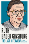 Ruth Bader Ginsburg: The Last Interview: and Other Conversations (The Last Interview Series) Cover Image