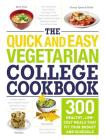 The Quick and Easy Vegetarian College Cookbook: 300 Healthy, Low-Cost Meals That Fit Your Budget and Schedule Cover Image