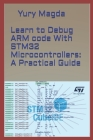 Learn to Debug ARM code With STM32 Microcontrollers: A Practical Guide Cover Image