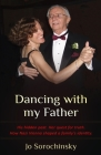 Dancing with my Father: His hidden past. Her quest for truth. How Nazi Vienna shaped a family's identity Cover Image