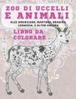 Zoo di uccelli e animali - Libro da colorare - Alce Americano, Martora, Bradipo, Leonessa, e altro ancora Cover Image