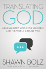Translating God: Hearing God's Voice For Yourself And The World Around You Cover Image