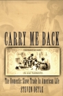 Carry Me Back: The Domestic Slave Trade in American Life Cover Image