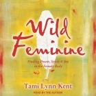 Wild Feminine: Finding Power, Spirit & Joy in the Female Body Cover Image