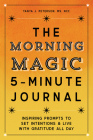 The Morning Magic 5-Minute Journal: Inspiring Prompts to Set Intentions and Live with Gratitude All Day Cover Image