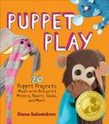 Puppet Play: 20 Puppet Projects Made with Recycled Mittens, Towels, Socks, and More Cover Image