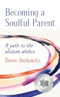 Becoming a Soulful Parent: A Path to the Wisdom Within Cover Image