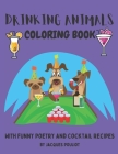 Drinking Animals Coloring Book: With Poetry and Cocktail Recipes Cover Image