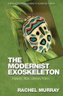 The Modernist Exoskeleton: Insects, War, Literary Form (Edinburgh Critical Studies in Modernist Culture) Cover Image