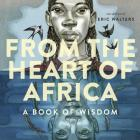 From the Heart of Africa: A Book of Wisdom Cover Image