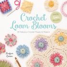 Crochet Loom Blooms: 30 Fabulous Crochet Flowers & Projects Cover Image