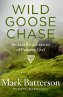 Wild Goose Chase: Reclaim the Adventure of Pursuing God Cover Image