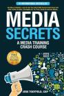 Media Secrets: A Media Training Crash Course: Get More Publicity, Look & Feel Your Best AND Convert Interviews Into Web Traffi c & Sa Cover Image