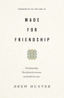 Made for Friendship: The Relationship That Halves Our Sorrows and Doubles Our Joys Cover Image
