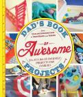 Dad's Book of Awesome Projects: From Stilts and Super-Hero Capes to Tinker Boxes and Seesaws, 25+ Fun Do-It-Yourself Projects for Families Cover Image