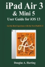 iPad Air 3 & Mini 5 User Guide for iOS 13: Get the Best Experience with the New iPadOS 13 Cover Image