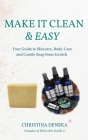Make it Clean & Easy: Your Guide to Skincare, Body-care and Castile Soap from Scratch Cover Image