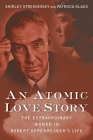 An Atomic Love Story: The Extraordinary Women in Robert Oppenheimer's Life Cover Image
