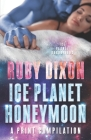 Ice Planet Honeymoon - A Compilation: Four Novellas of Happy Ever After Cover Image