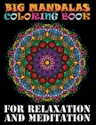 Big Mandalas Coloring Book For Relaxation And Meditation: 101 Beginner-Friendly & Relaxing Mandala Art Activities on High-Quality Perforated Paper for Cover Image