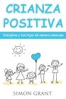 Crianza positiva: Disciplina a tus hijos de manera amorosa Cover Image