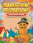 Thanksgiving Decorations Coloring Book: Thanksgiving Is For Giving Thanks Cover Image
