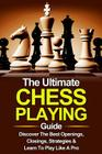Chess: The Ultimate Chess Playing Guide: The Best Openings, Closings, Strategies & Learn To Play Like A Pro Cover Image