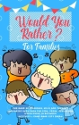 Would you Rather: The Book of Hilarious, Silly and Thought Provoking Questions for Kids, Teens, Adults and Everything in Between (Activi Cover Image