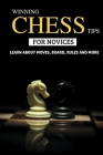 Winning Chess Tips For Novices - Learn About Moves, Board, Rules And More: Chess Tactics For Beginners Cover Image