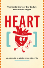 Heart: The Inside Story of Our Body's Most Heroic Organ Cover Image