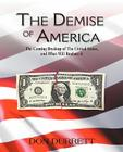 The Demise of America: The Coming Breakup of the United States, and What Will Replace It Cover Image
