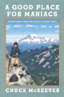 A Good Place For Maniacs: Dispatches From The Pacific Crest Trail Cover Image