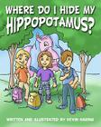 Where Do I Hide My Hippopotamus?: There Is An Adventurer In All Of Us. Cover Image