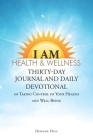I Am Health & Wellness: Thirty-Day Journal and Daily Devotional of Taking Control of Your Heath and Well-Being Cover Image