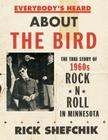 Everybody's Heard about the Bird: The True Story of 1960s Rock 'n' Roll in Minnesota Cover Image