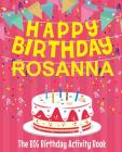 Happy Birthday Rosanna - The Big Birthday Activity Book: Personalized Children's Activity Book Cover Image