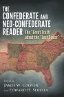 The Confederate and Neo-Confederate Reader: The Great Truth about the Lost Cause Cover Image