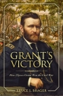 Grant's Victory: How Ulysses S. Grant Won the Civil War Cover Image