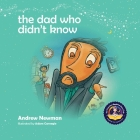 The Dad Who Didn't Know: Encouraging Children (and Dad's) To Accept Help From Others. (Conscious Bedtime Story Club #9) Cover Image