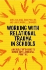 Working with Relational Trauma in Schools: An Educator's Guide to Using Dyadic Developmental Practice Cover Image