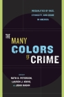 The Many Colors of Crime: Inequalities of Race, Ethnicity, and Crime in America (New Perspectives on Crime) Cover Image