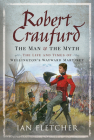 Robert Craufurd: The Man and the Myth: The Life and Times of Wellington's Wayward Martinet Cover Image