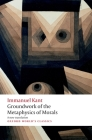 Groundwork for the Metaphysics of Morals (Oxford World's Classics) Cover Image