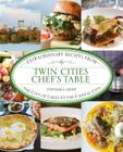 Twin Cities Chef's Table: Extraordinary Recipes from the City of Lakes to the Capital City Cover Image