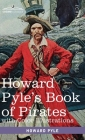 Howard Pyle's Book of Pirates, with color illustrations: Fiction, Fact & Fancy concerning the Buccaneers & Marooners of the Spanish Main Cover Image