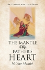 The Mantle of the Father's Heart: It's Your Mantle! Cover Image
