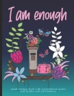 I Am Enough Adult Coloring Book: 30 Inspirational Quotes and Positive Self-Affirmations - Positive Vibes Coloring Book for Women Cover Image