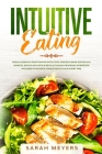 Intuitive Eating: Build a Healthy Relationship with Food - Prevent Binge Eating in a Mindful Eating Way with a Revolutionary Program - W Cover Image