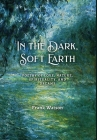 In the Dark, Soft Earth: Poetry of Love, Nature, Spirituality, and Dreams Cover Image